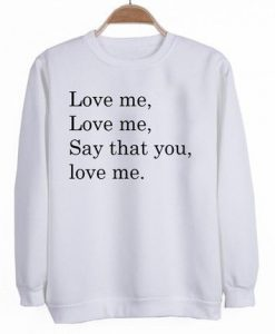 Love Me Say That You Sweatshirt LP01