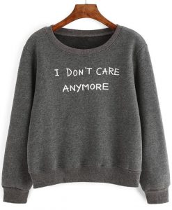 I Don't Care Anymore Sweatshirt Fd7F0