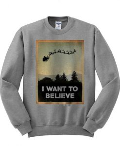 I Want to Believe Sweatshirt FD7F0