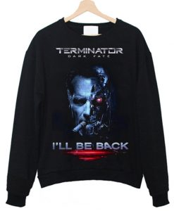 I will Be Back Sweatshirt FD7F0